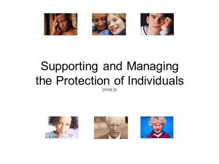 Supporting and Managing the Protection of Individuals DV0K 35.