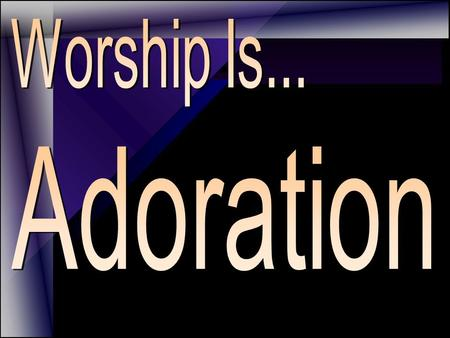"""The first element in worship is adoration."" ~ H.H. Rowley ~ 1890's Baptist Scholar ""The first element in worship is adoration."" ~ H.H. Rowley ~ 1890's."