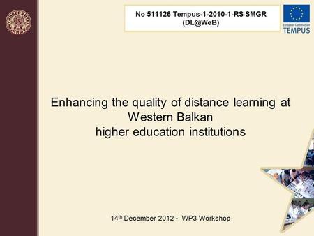 Enhancing the quality of distance learning at Western Balkan higher education institutions 14 th December 2012 - WP3 Workshop.