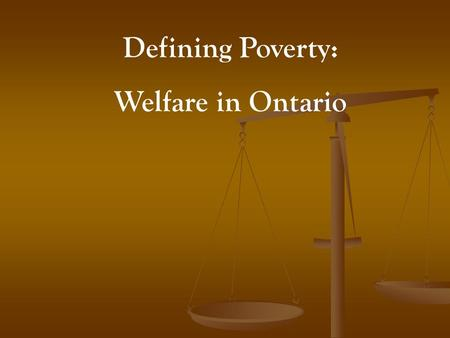 Defining Poverty: Welfare in Ontario. How Welfare Works in Ontario The Social Assistance Reform Act, 1997, created two separate statutes, the Ontario.
