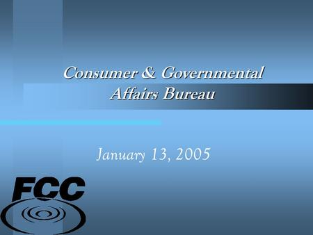 January 13, 2005 Consumer & Governmental Affairs Bureau.