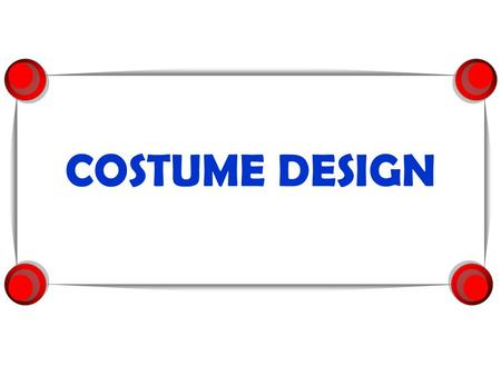 COSTUME DESIGN. Costume Design  How important are the clothes you wear to you?  What is your favorite or coolest outfit or item of clothing that you.