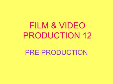 FILM & VIDEO PRODUCTION 12 PRE PRODUCTION. The key to a project's ultimate success is good planning including writing a script, budgeting, casting, finding.