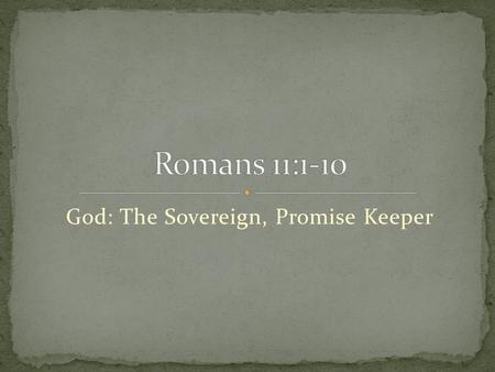 God: The Sovereign, Promise Keeper. Romans 9-11: How could Christianity be true, if so many Jews have rejected it? Has the Word of God failed? (Romans.