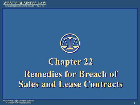 © 2004 West Legal Studies in Business A Division of Thomson Learning 1 Chapter 22 Remedies for Breach of Sales and Lease Contracts Chapter 22 Remedies.