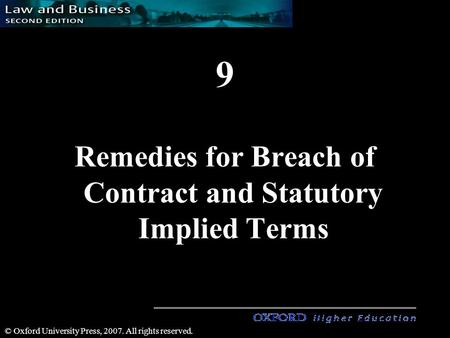 1 1 © Oxford University Press, 2007. All rights reserved. 9 Remedies for Breach of Contract and Statutory Implied Terms.