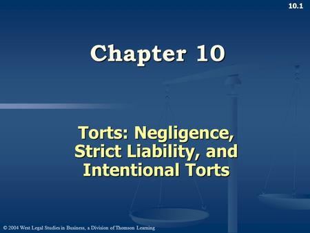 © 2004 West Legal Studies in Business, a Division of Thomson Learning 10.1 Chapter 10 Torts: Negligence, Strict Liability, and Intentional Torts.