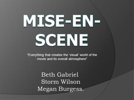 "Beth Gabriel Storm Wilson Megan Burgess. ""Everything that creates the 'visual' world of the movie and its overall atmosphere"""