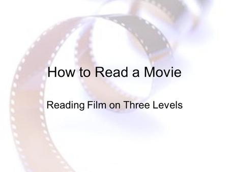 How to Read a Movie Reading Film on Three Levels.
