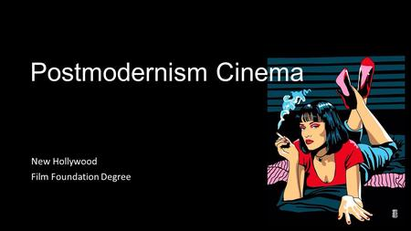 Postmodernism Cinema New Hollywood Film Foundation Degree.