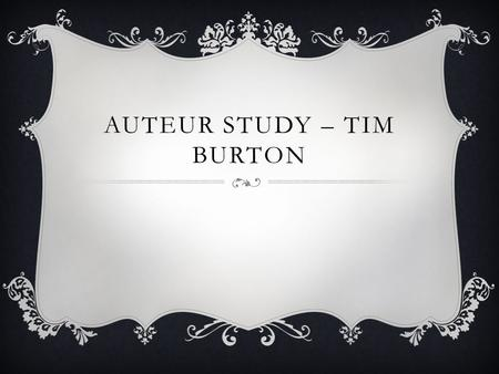 AUTEUR STUDY – TIM BURTON. ALICE IN WONDERLAND Familiar 'Walt Disney' logo – links to the genre (fantasy) Mise en scene – Pan/aerial shot of the houses.