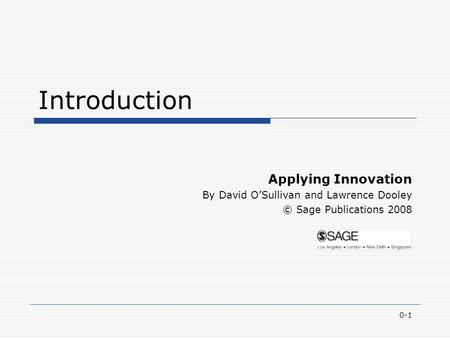0-1 Introduction Applying Innovation By David O'Sullivan and Lawrence Dooley © Sage Publications 2008.