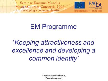Speaker:Joachim Fronia, Executive Agency EM Programme 'Keeping attractiveness and excellence and developing a common identity'