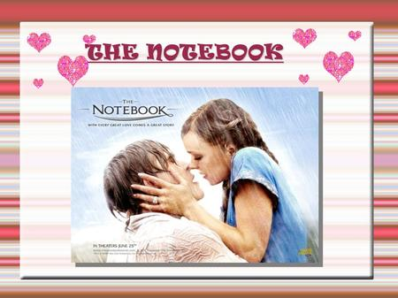 "THE NOTEBOOK THE NOTEBOOK. "" The notebook"" is a romantic and costume drama film. It´s based on a novel by Nicolas Parks. The director,Nick Cassavetes,"