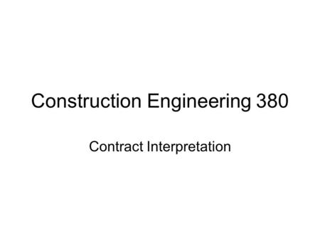 Construction Engineering 380 Contract Interpretation.