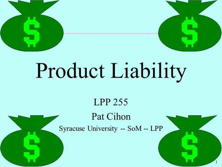 1 Product Liability LPP 255 Pat Cihon Syracuse University -- SoM -- LPP.