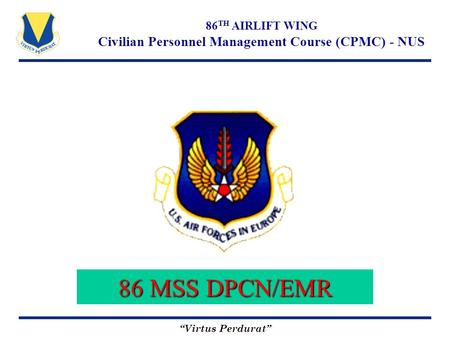 """Virtus Perdurat"" 86 TH AIRLIFT WING Civilian Personnel Management Course (CPMC) - NUS 86 MSS DPCN/EMR."
