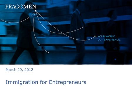 Immigration for Entrepreneurs March 29, 2012. 1 Challenges for Small Companies Immigration system for large established employers Presumption of fraud.