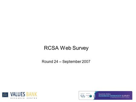 RCSA Web Survey Round 24 – September 2007. Executive Summary Summary  Both business confidence and expected changes in volume of business have dipped.