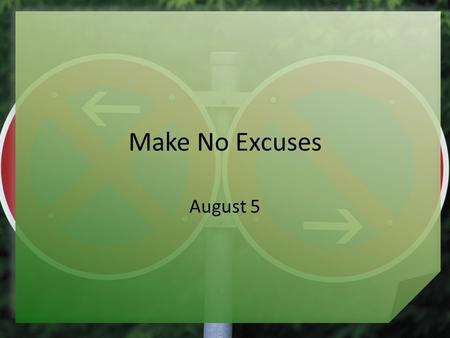 Make No Excuses August 5. Think About It … When have you been asked to handle a task for which you felt unqualified? How do you respond in situations.