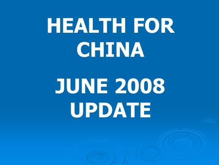 HEALTH FOR CHINA JUNE 2008 UPDATE. CEREBRAL PALSY WORK Dr Lynne (PRC) and the other nursing staff, are working together on developing programs for the.