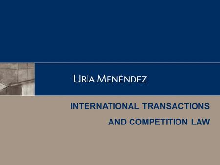 INTERNATIONAL TRANSACTIONS AND COMPETITION LAW. Index 1. Why are competition / antitrust issues important? 2. Merger control 3. Distribution systems 4.