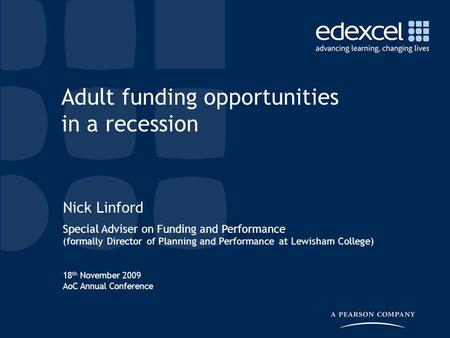 18 th November 2009 AoC Annual Conference Nick Linford Special Adviser on Funding and Performance (formally Director of Planning and Performance at Lewisham.