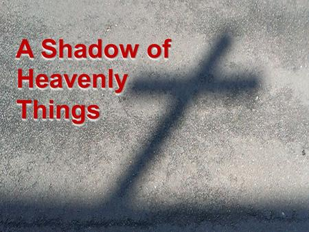 A Shadow of HeavenlyThingsHeavenlyThings. God's Word Haggai 1:1-6 ESV (page 791 or page 1005) 1 In the second year of Darius the king, in the sixth month,
