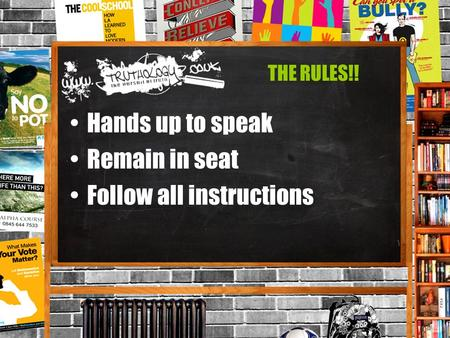 Hands up to speak Remain in seat Follow all instructions THE RULES!!