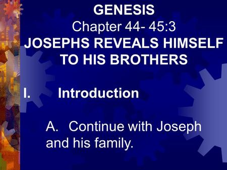 chapter 42 44 of genesis Genesis 42 contains 38 verses which detail how joseph met with his brothers, more than 20 years after they had sold him as a slave jacob sent his sons to go and buy food in egypt since.