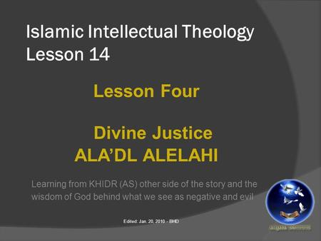 Islamic Intellectual Theology Lesson 14 Lesson Four Divine Justice ALA'DL ALELAHI Learning from KHIDR (AS) other side of the story and the wisdom of God.