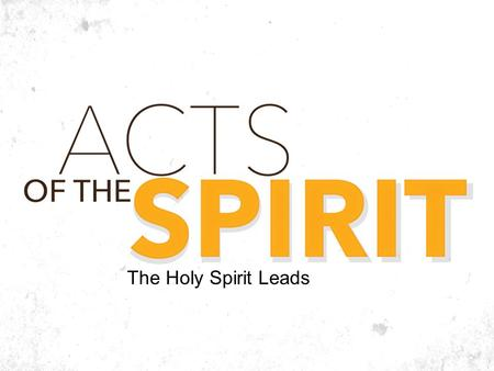 "The Holy Spirit Leads. Acts 13:2-3 2 While they were worshiping the Lord and fasting, the Holy Spirit said, ""Set apart for me Barnabas and Saul for the."