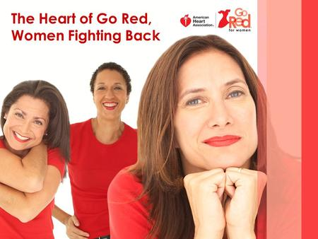 The Heart of Go Red, Women Fighting Back. AMERICAN HEART ASSOCIATION LOUISVILLE, KY How we got started... Recognizing the need for a national organization.