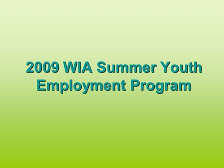 2009 WIA Summer Youth Employment Program. Timeline Overview April 09May 09June 09July 09Aug 09 4/7-Notification & Brainstorming Session 4/21-Worksite.