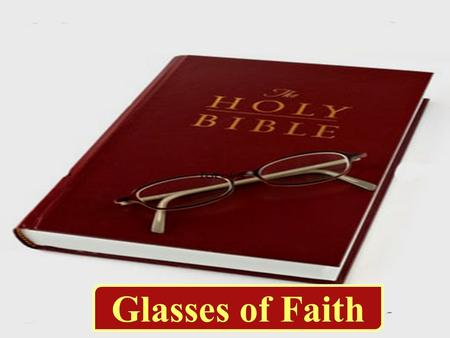 Glasses of Faith. Then He came to Bethsaida; and they brought a blind man to Him, and begged Him to touch him. So He took the blind man by the hand and.
