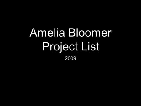 Amelia Bloomer Project List 2009. What is a bloomer?