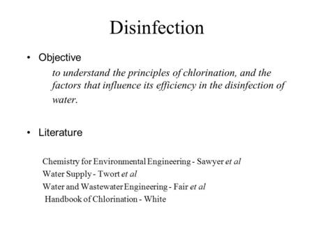Disinfection Objective to understand the principles of chlorination, and the factors that influence its efficiency in the disinfection of water. Literature.