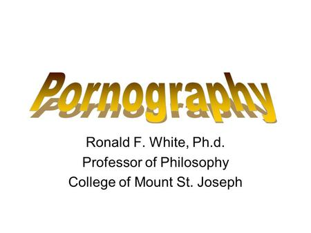 Ronald F. White, Ph.d. Professor of Philosophy College of Mount St. Joseph.