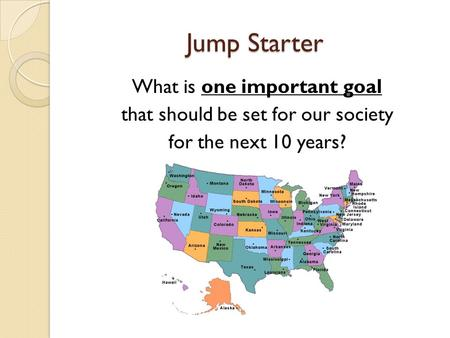 Jump Starter What is one important goal that should be set for our society for the next 10 years?