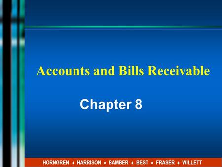 Accounts and Bills Receivable Chapter 8 HORNGREN ♦ HARRISON ♦ BAMBER ♦ BEST ♦ FRASER ♦ WILLETT.