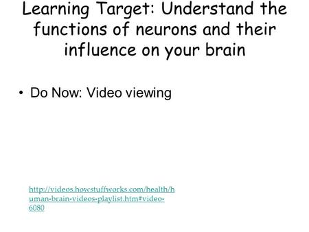 Learning Target: Understand the functions of neurons and their influence on your brain  uman-brain-videos-playlist.htm#video-