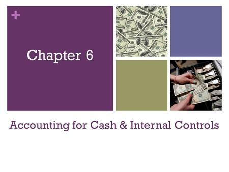 + Accounting for Cash & Internal Controls Chapter 6.