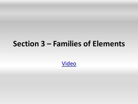 Section 3 – Families of Elements