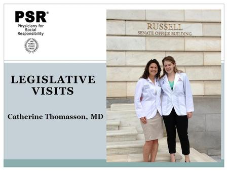 LEGISLATIVE VISITS Catherine Thomasson, MD. Why Lobby? Influence specific legislation. Provide in-depth information on your issue. Convey the views of.