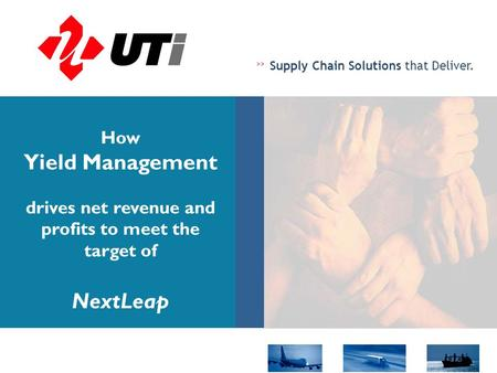 >> Supply Chain Solutions that Deliver. How Yield Management drives net revenue and profits to meet the target of NextLeap.
