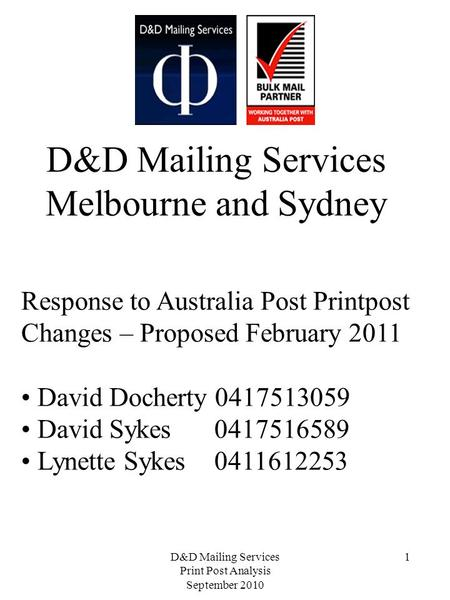D&D Mailing Services Print Post Analysis September 2010 1 D&D Mailing Services Melbourne and Sydney Response to Australia Post Printpost Changes – Proposed.