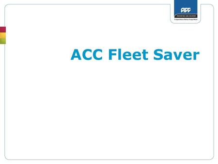 ACC Fleet Saver. Incentive scheme aimed at encouraging the adoption of systematic management practices that will result in improved: What is the Fleet.
