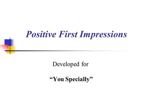 "Developed for ""You Specially"" Positive First Impressions."