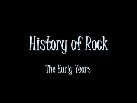 History of Rock The Early Years. The History of Rock Rhythm and Blues, Country, Big Band, Jazz all feed into Rock n' RollRhythm and Blues, Country, Big.