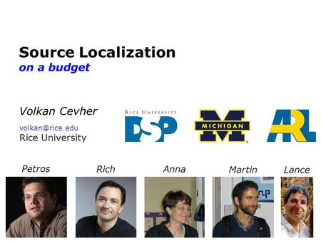 Source Localization on a budget Volkan Cevher Rice University Petros RichAnna Martin Lance.